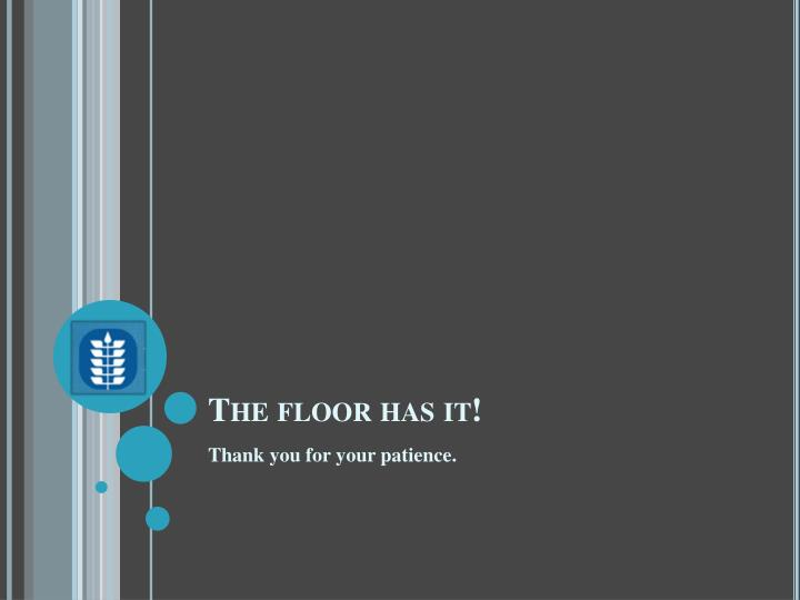 The floor has it!