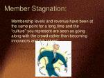 member stagnation