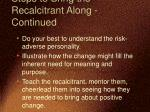 steps to bring the recalcitrant along continued