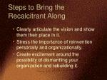 steps to bring the recalcitrant along