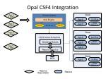 opal csf4 integration