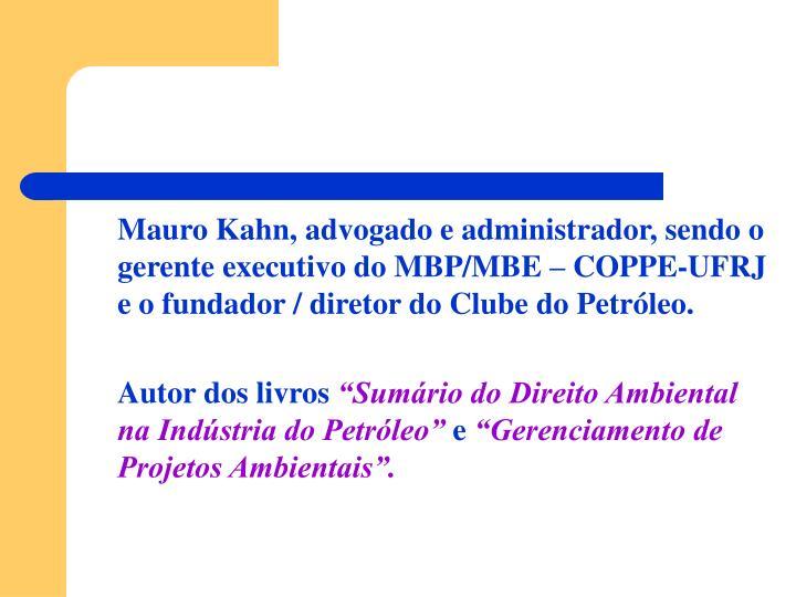 Mauro Kahn, advogado e administrador, sendo o gerente executivo do MBP/MBE – COPPE-UFRJ e o fundad...