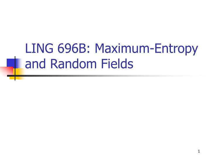 ling 696b maximum entropy and random fields n.