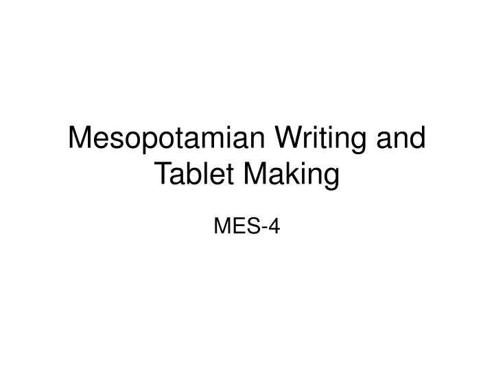 mesopotamian writing and tablet making n.