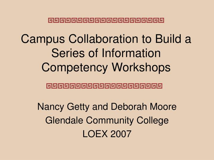 campus collaboration to build a series of information competency workshops n.