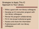 strategies to apply this ic approach to your library