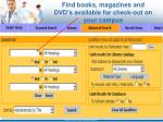 find books magazines and dvd s available for check out on your campus