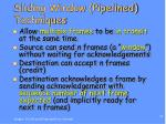sliding window pipelined techniques