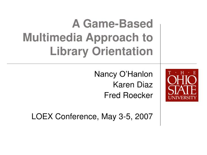 a game based multimedia approach to library orientation n.
