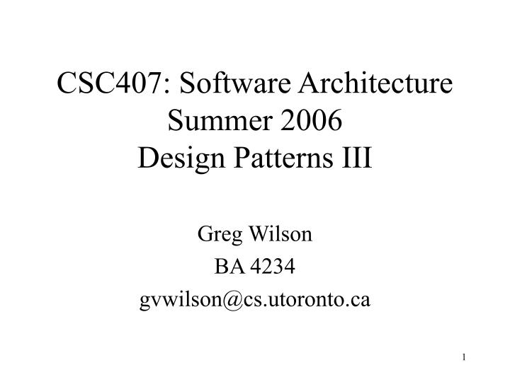 csc407 software architecture summer 2006 design patterns iii n.