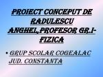 proiect conceput de radulescu anghel profesor gr i fizica