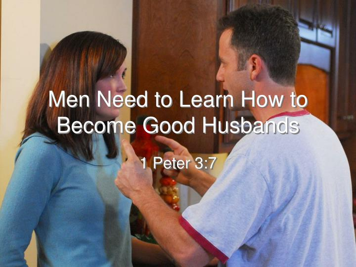 men need to learn how to become good husbands n.