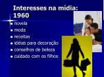 interesses na m dia 1960