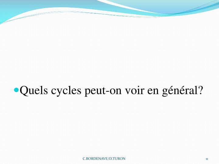 Quels cycles peut-on voir en général?