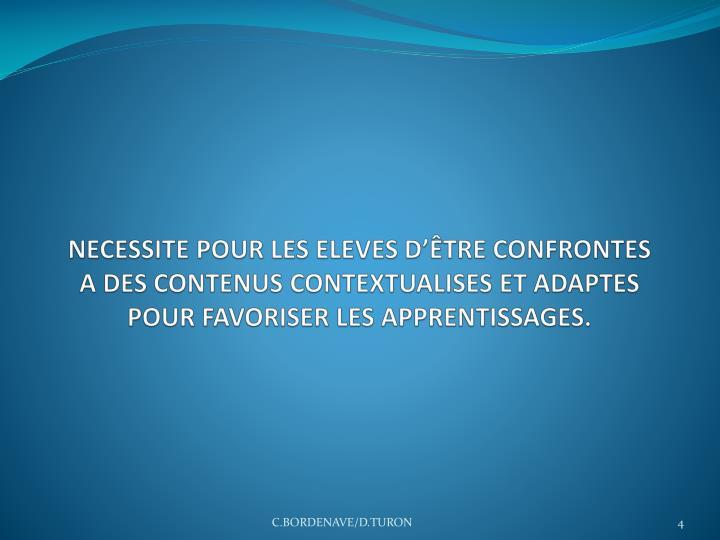 NECESSITE POUR LES ELEVES D'ÊTRE CONFRONTES  A DES CONTENUS CONTEXTUALISES ET ADAPTES POUR FAVORISER LES APPRENTISSAGES.