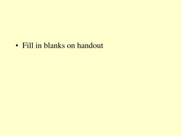 Fill in blanks on handout