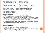 session iv housing challenges international financial institutions perspective