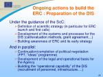 ongoing actions to build the erc preparation of the dis