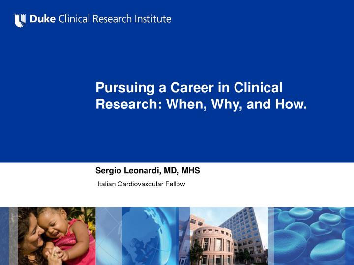 Pursuing a career in clinical r esearch when why and how