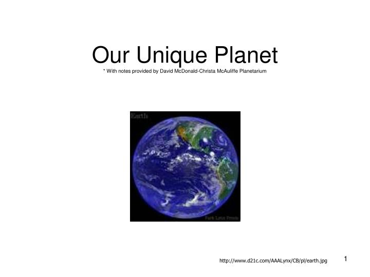 our unique planet with notes provided by david mcdonald christa mcauliffe planetarium n.