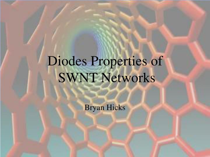 diodes properties of swnt networks bryan hicks n.