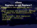 xbase replace or not replace