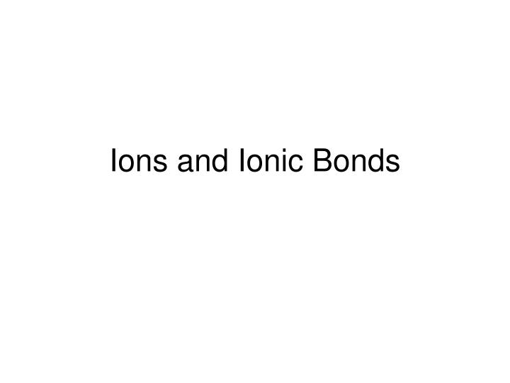 ions and ionic bonds n.