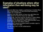 examples of situations where other information than well being may be used