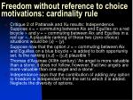 freedom without reference to choice motivations cardinality rule2