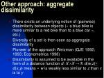 other approach aggregate dissimilarity