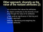 other approach diversity as the value of the realized attributes 2