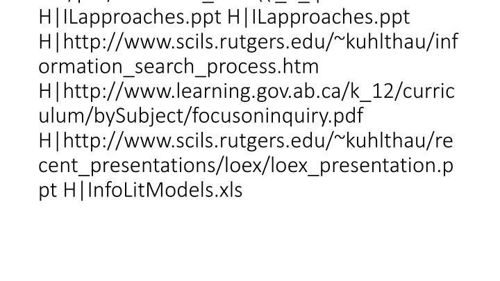 vti_cachedlinkinfo:VX|H|http://www.learning.gov.ab.ca/k_12/curriculum/bySubject/focusoninquiry.pdf H|http://www.ics.heacademy.ac.uk/italics/vol5-1/pdf/sixframes_final\\ _1_.pdf H|ILapproaches.ppt H|ILapproaches.ppt H|http://www.scils.rutgers.edu/~kuhlthau/information_search_process.htm H|http://www.learning.gov.ab.ca/k_12/curriculum/bySubject/focusoninquiry.pdf H|http://www.scils.rutgers.edu/~kuhlthau/recent_presentations/loex/loex_presentation.ppt H|InfoLitModels.xls