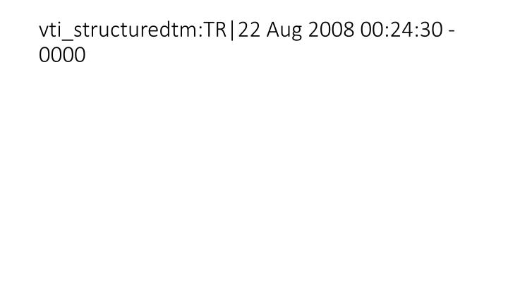 vti_structuredtm:TR|22 Aug 2008 00:24:30 -0000