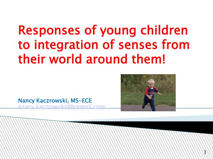 responses of young children to integration of senses from their world around them n.
