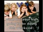 what are your kids going to be doing this weekend