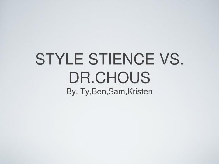 style stience vs dr chous n.