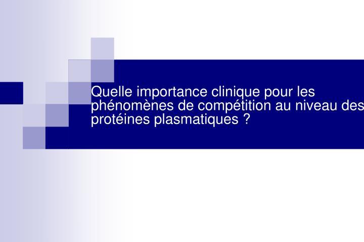Quelle importance clinique pour les phénomènes de compétition au niveau des protéines plasmatiques ?