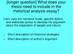 longer question what does your thesis need to include in the rhetorical analysis essay1