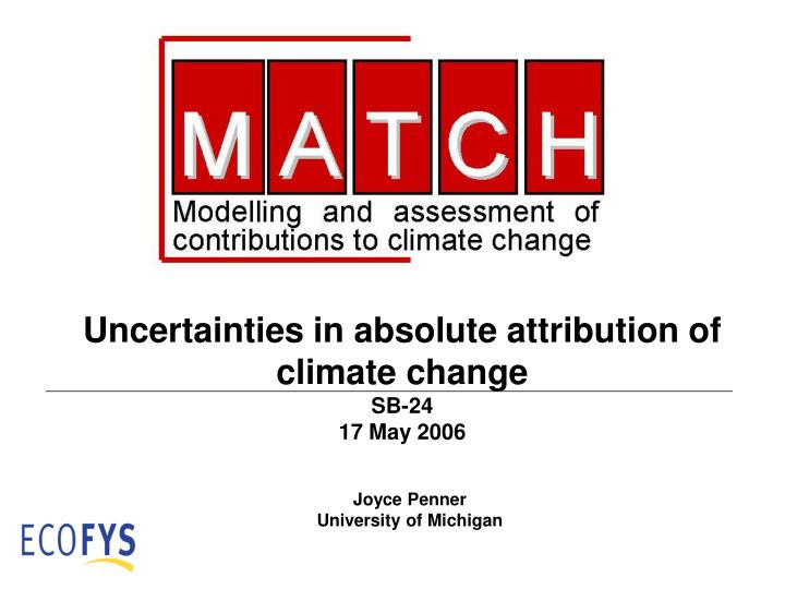 uncertainties in absolute attribution of climate change sb 24 17 may 2006 n.