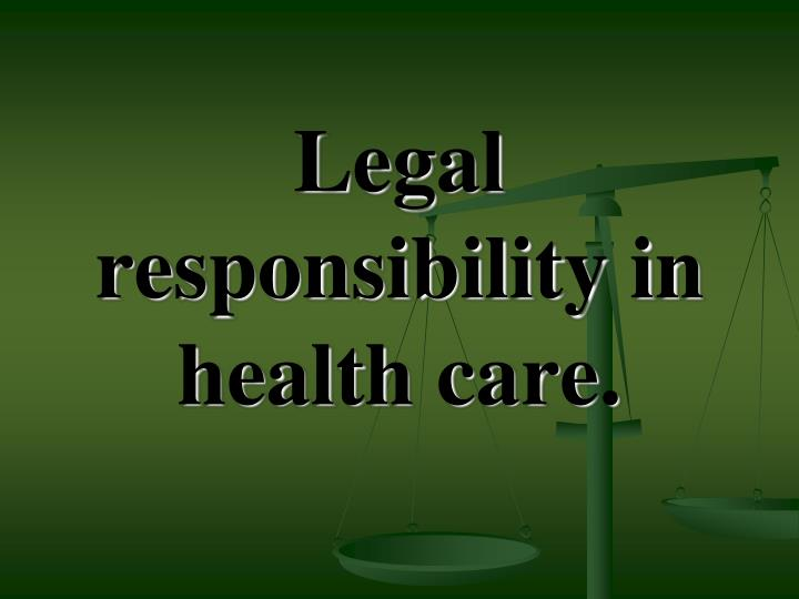 legal responsibility in health care n.