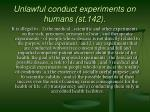 unlawful conduct experiments on humans st 142