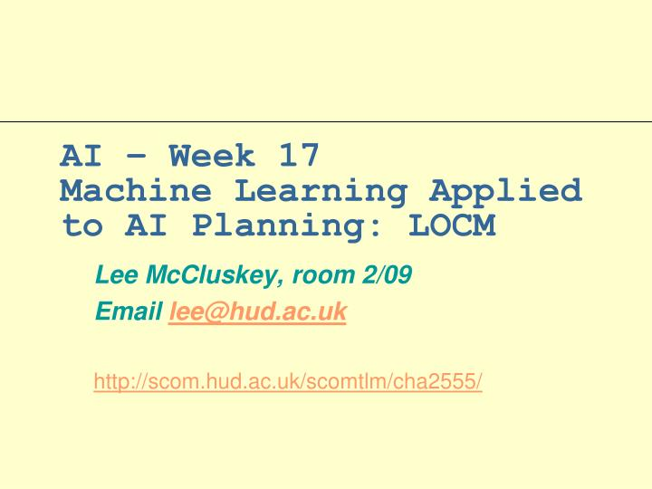 ai week 17 machine learning applied to ai planning locm n.