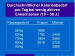 durchschnittlicher kalorienbedarf pro tag bei wenig aktiven erwachsenen 19 50 j