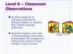 level 6 classroom observations