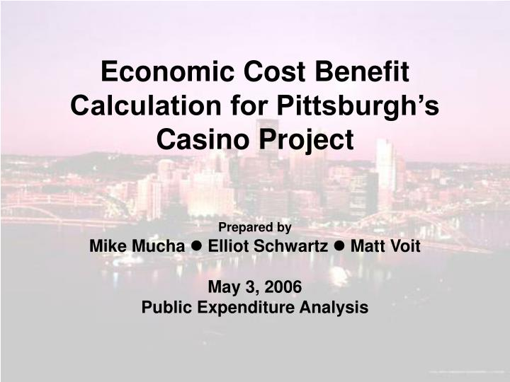 economic cost benefit calculation for pittsburgh s casino project n.