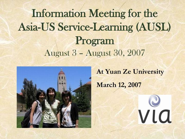 information meeting for the asia us service learning ausl program august 3 august 30 2007 n.