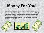 money for you