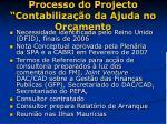 processo do projecto contabiliza o da ajuda no or amento