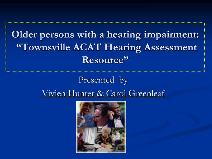 older persons with a hearing impairment townsville acat hearing assessment resource n.