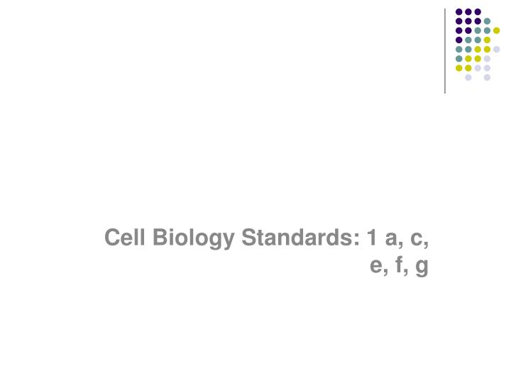 cell biology standards 1 a c e f g n.